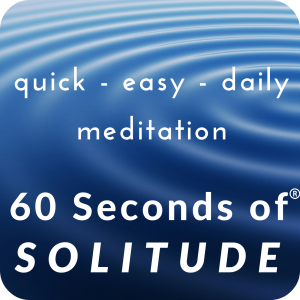 Quick, Easy, Daily Meditation - 60 Seconds of Solitude